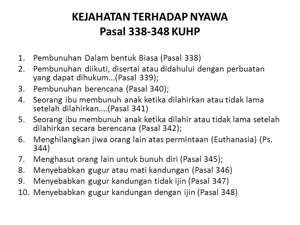 KEJAHATAN TERHADAP NYAWA Pasal 338-348 KUHP 1.Pembunuhan Dalam bentuk Biasa (Pasal 338) 2.Pembunuhan diikuti, disertai atau didahului dengan perbuatan