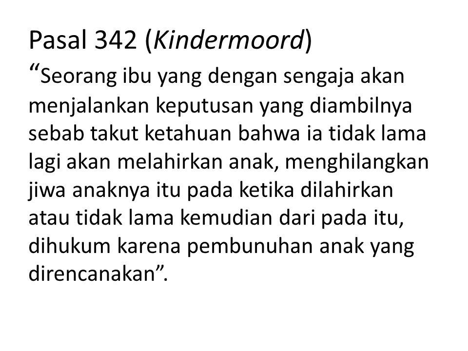 """Pasal 342 (Kindermoord) """" Seorang ibu yang dengan sengaja akan menjalankan keputusan yang diambilnya sebab takut ketahuan bahwa ia tidak lama lagi aka"""