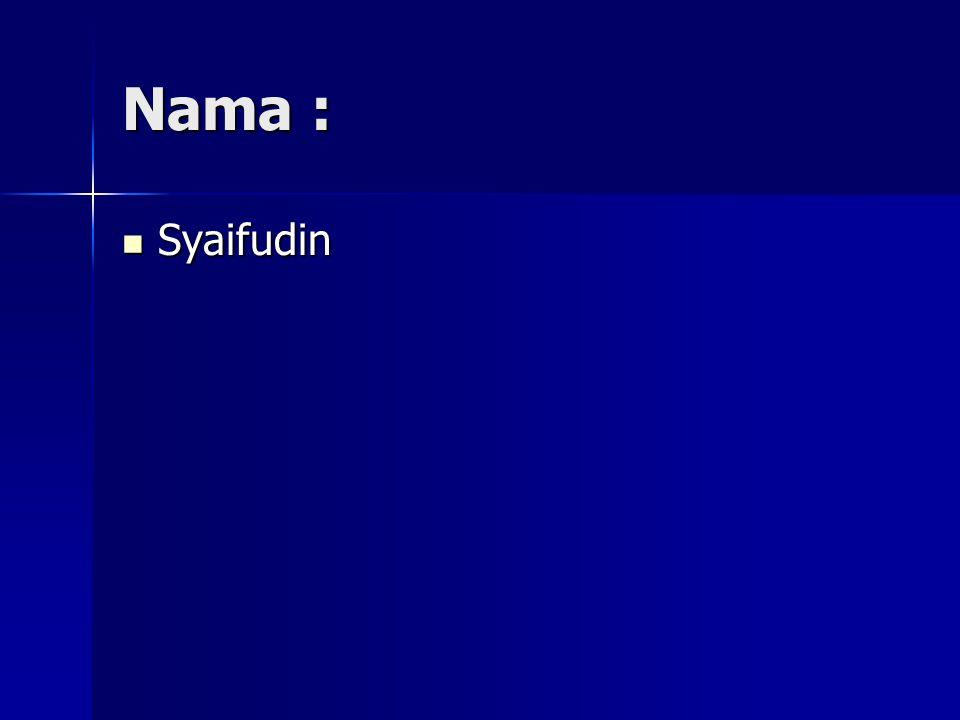 Nama : Syaifudin Syaifudin