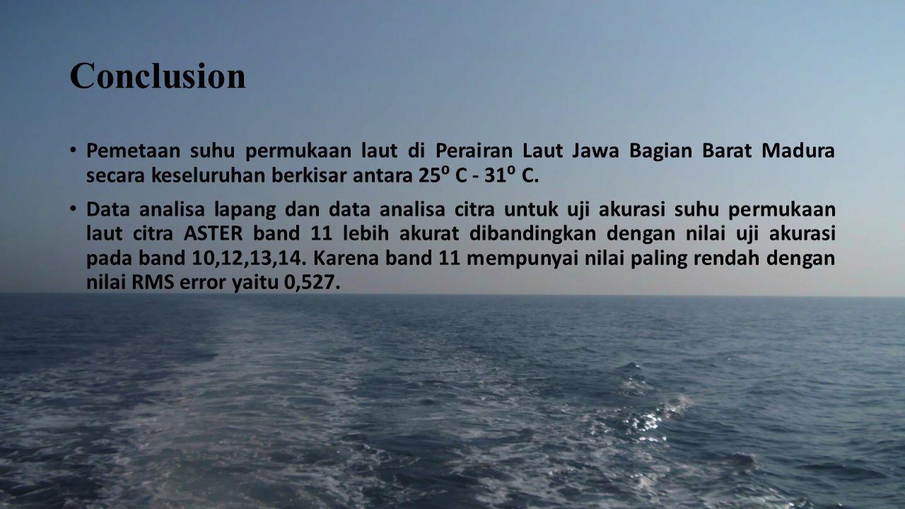 Conclusion Pemetaan suhu permukaan laut di Perairan Laut Jawa Bagian Barat Madura secara keseluruhan berkisar antara 25⁰ C - 31⁰ C. Data analisa lapan