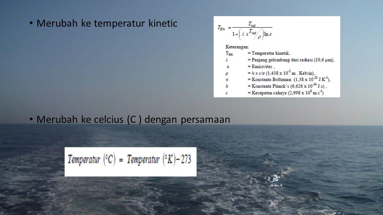 Merubah ke temperatur kinetic Merubah ke celcius (C ) dengan persamaan