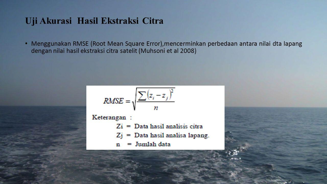 Uji Akurasi Hasil Ekstraksi Citra Menggunakan RMSE (Root Mean Square Error),mencerminkan perbedaan antara nilai dta lapang dengan nilai hasil ekstraksi citra satelit (Muhsoni et al 2008)