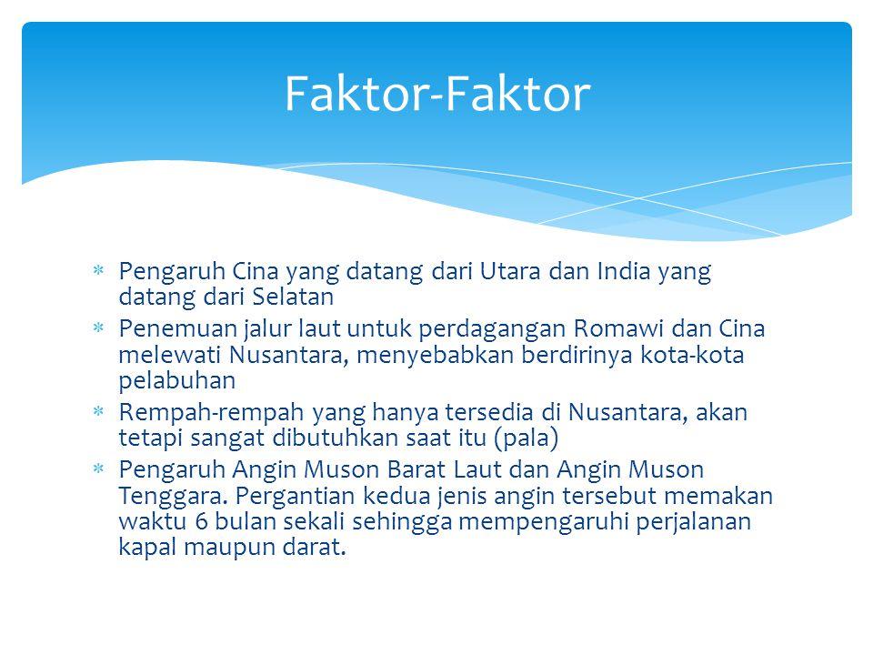  Pengaruh Cina yang datang dari Utara dan India yang datang dari Selatan  Penemuan jalur laut untuk perdagangan Romawi dan Cina melewati Nusantara,