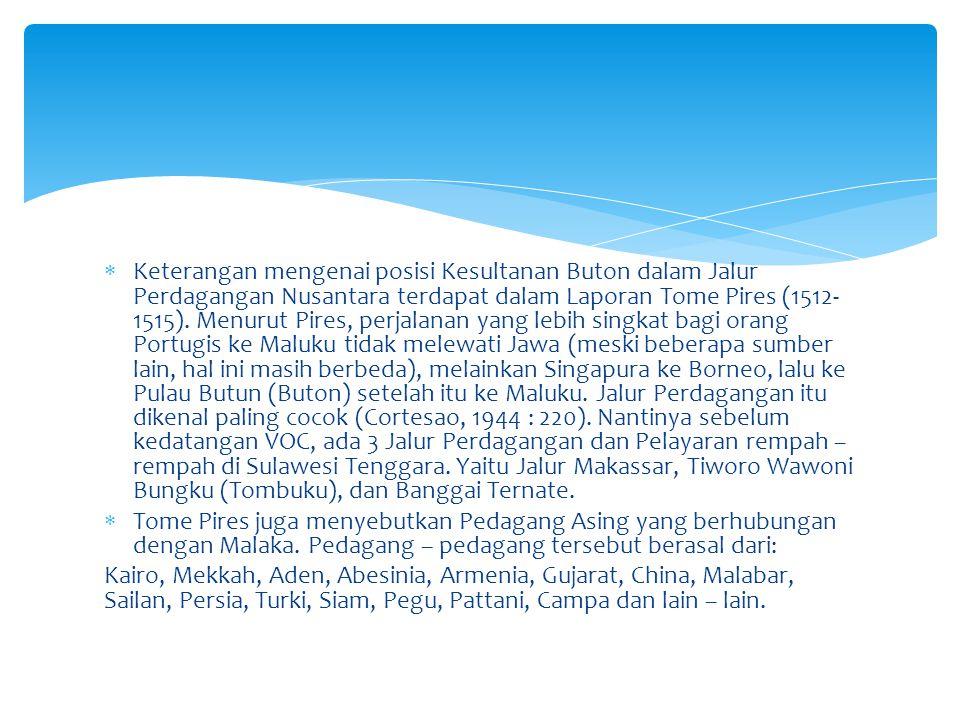 Keterangan mengenai posisi Kesultanan Buton dalam Jalur Perdagangan Nusantara terdapat dalam Laporan Tome Pires (1512- 1515). Menurut Pires, perjala
