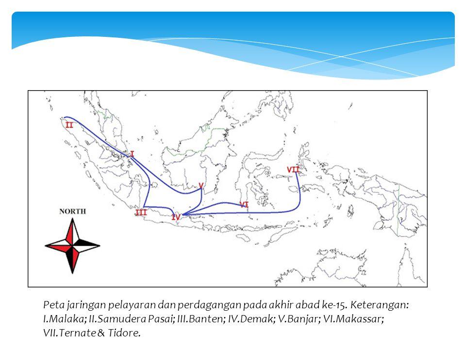 Peta jaringan pelayaran dan perdagangan pada akhir abad ke-15. Keterangan: I.Malaka; II.Samudera Pasai; III.Banten; IV.Demak; V.Banjar; VI.Makassar; V