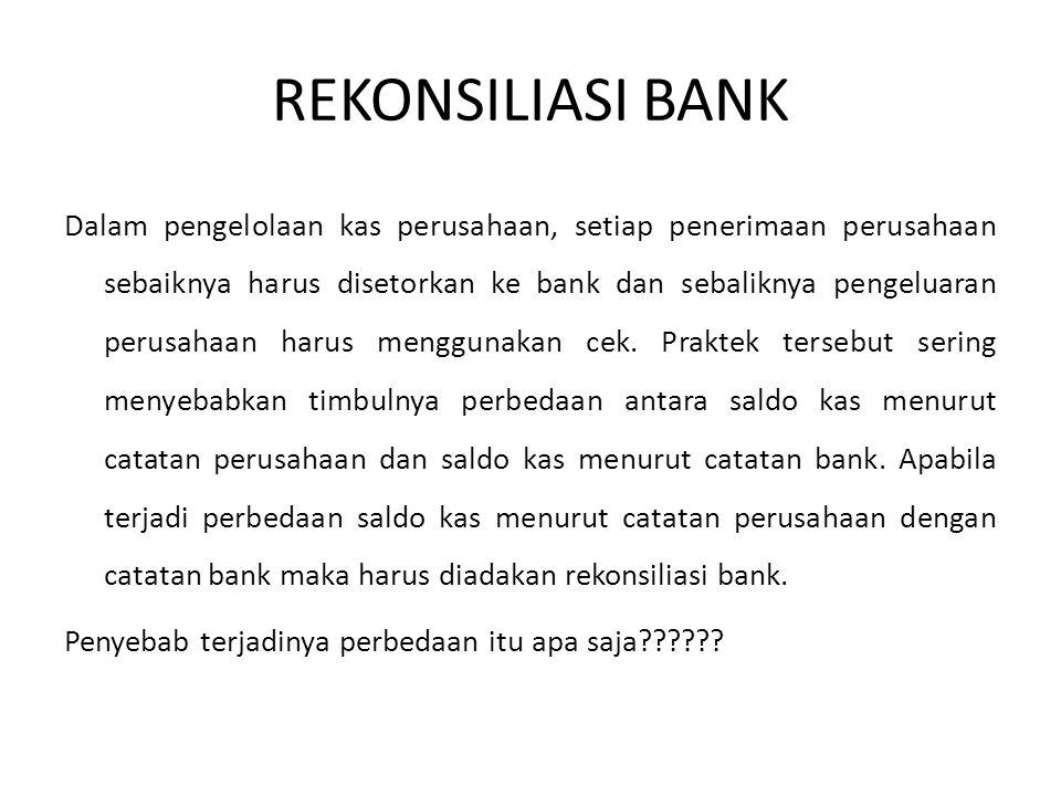 REKONSILIASI BANK Dalam pengelolaan kas perusahaan, setiap penerimaan perusahaan sebaiknya harus disetorkan ke bank dan sebaliknya pengeluaran perusah