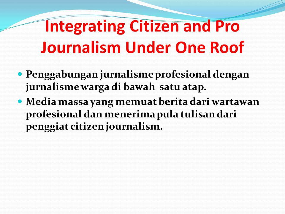 Integrating Citizen and Pro Journalism Under One Roof Penggabungan jurnalisme profesional dengan jurnalisme warga di bawah satu atap.