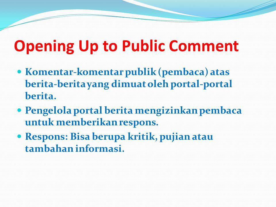 Opening Up to Public Comment Komentar-komentar publik (pembaca) atas berita-berita yang dimuat oleh portal-portal berita.