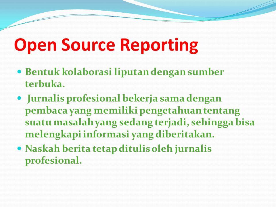 Open Source Reporting Bentuk kolaborasi liputan dengan sumber terbuka.