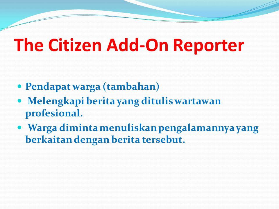 The Citizen Add-On Reporter Pendapat warga (tambahan) Melengkapi berita yang ditulis wartawan profesional.