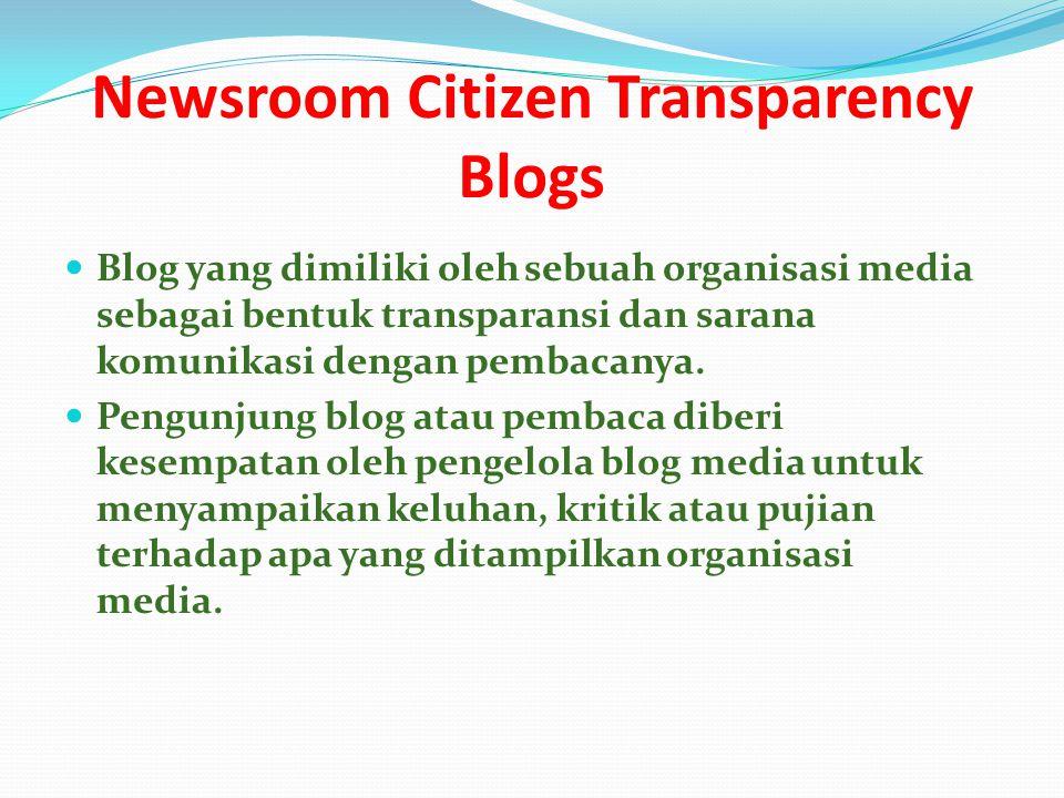 Newsroom Citizen Transparency Blogs Blog yang dimiliki oleh sebuah organisasi media sebagai bentuk transparansi dan sarana komunikasi dengan pembacanya.