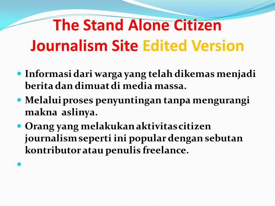 The Stand Alone Citizen Journalism Site Edited Version Informasi dari warga yang telah dikemas menjadi berita dan dimuat di media massa.