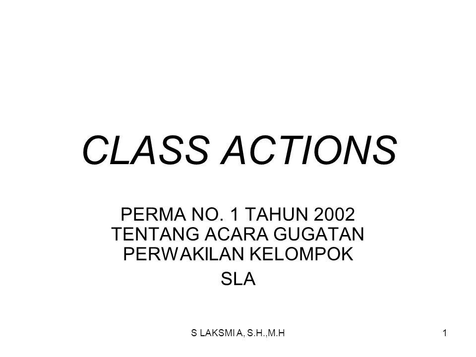 S LAKSMI A, S.H.,M.H1 CLASS ACTIONS PERMA NO. 1 TAHUN 2002 TENTANG ACARA GUGATAN PERWAKILAN KELOMPOK SLA