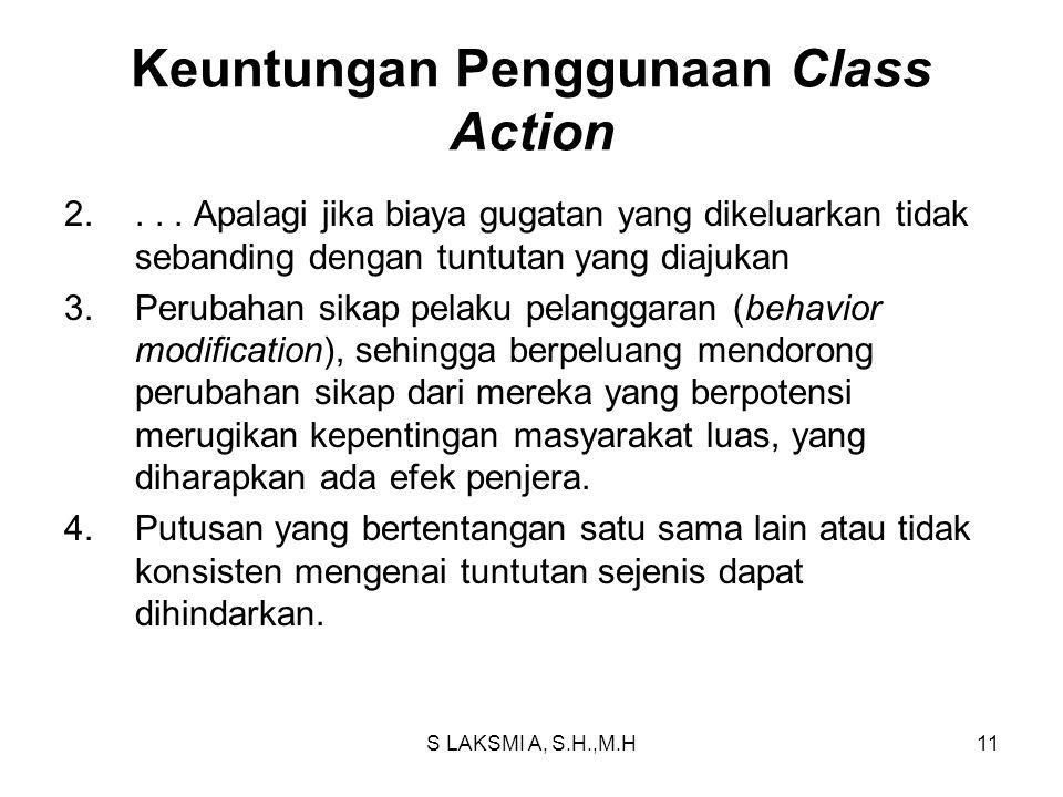 S LAKSMI A, S.H.,M.H11 Keuntungan Penggunaan Class Action 2.... Apalagi jika biaya gugatan yang dikeluarkan tidak sebanding dengan tuntutan yang diaju
