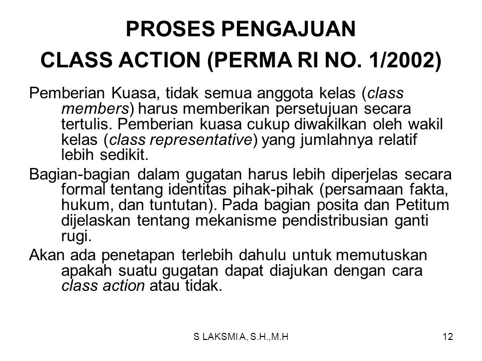 S LAKSMI A, S.H.,M.H12 PROSES PENGAJUAN CLASS ACTION (PERMA RI NO. 1/2002) Pemberian Kuasa, tidak semua anggota kelas (class members) harus memberikan