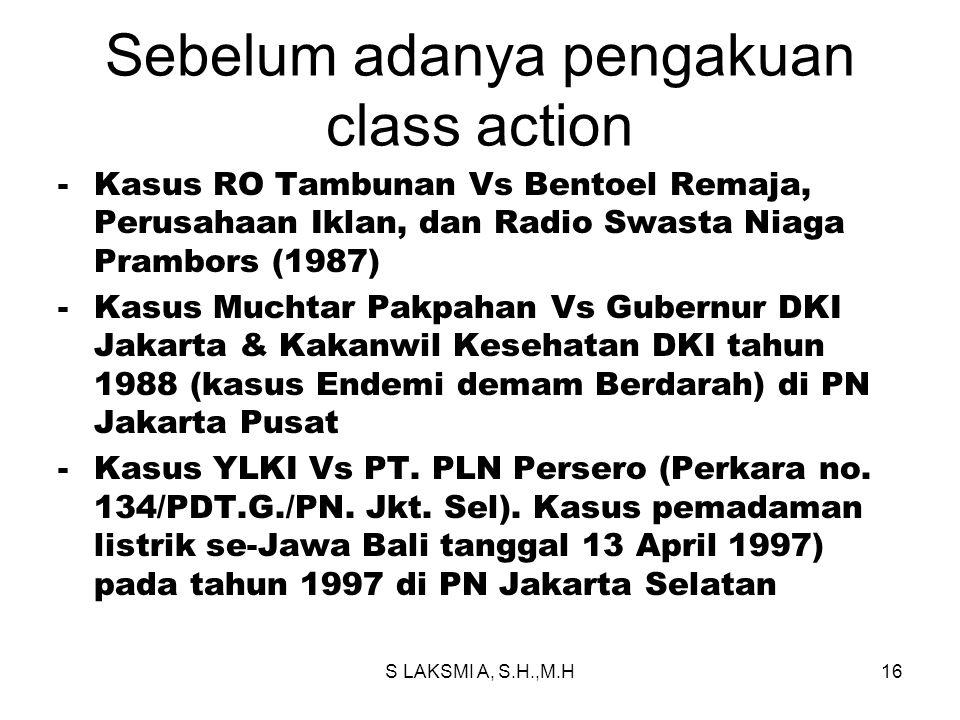 Sebelum adanya pengakuan class action -Kasus RO Tambunan Vs Bentoel Remaja, Perusahaan Iklan, dan Radio Swasta Niaga Prambors (1987) -Kasus Muchtar Pa