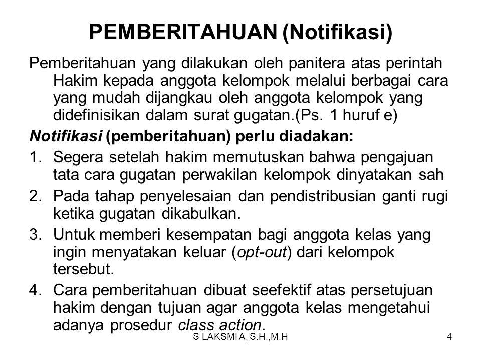 S LAKSMI A, S.H.,M.H4 PEMBERITAHUAN (Notifikasi) Pemberitahuan yang dilakukan oleh panitera atas perintah Hakim kepada anggota kelompok melalui berbag