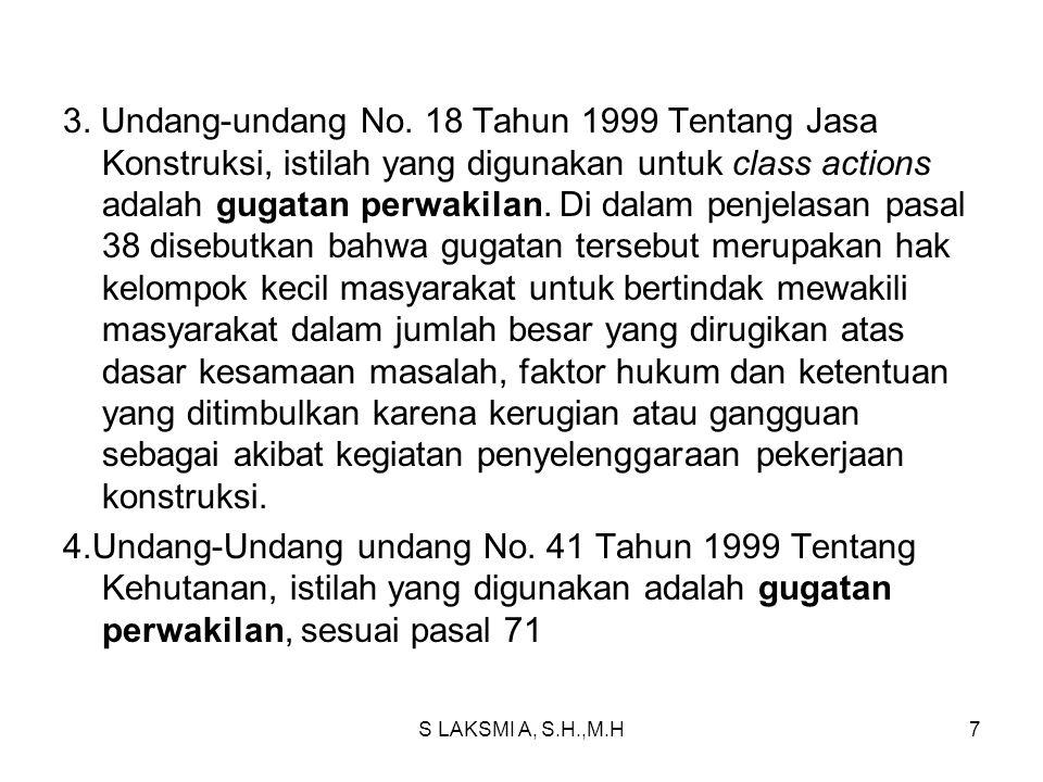 S LAKSMI A, S.H.,M.H7 3. Undang-undang No. 18 Tahun 1999 Tentang Jasa Konstruksi, istilah yang digunakan untuk class actions adalah gugatan perwakilan