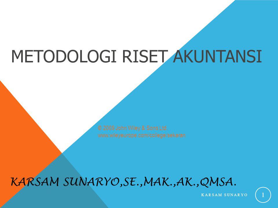 METODOLOGI RISET AKUNTANSI KARSAM SUNARYO,SE.,MAK.,AK.,QMSA. KARSAM SUNARYO 1 © 2009 John Wiley & Sons Ltd. www.wileyeurope.com/college/sekaran