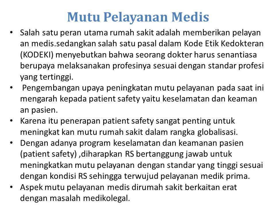 Mutu Pelayanan Medis Salah satu peran utama rumah sakit adalah memberikan pelayan an medis.sedangkan salah satu pasal dalam Kode Etik Kedokteran (KODE