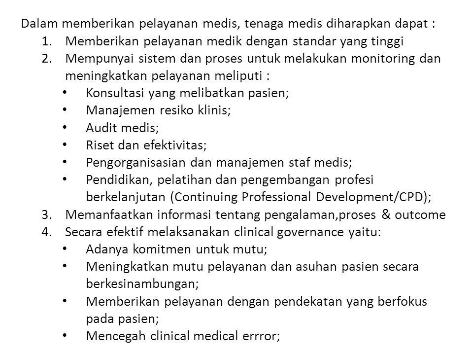 Dalam memberikan pelayanan medis, tenaga medis diharapkan dapat : 1.Memberikan pelayanan medik dengan standar yang tinggi 2.Mempunyai sistem dan prose
