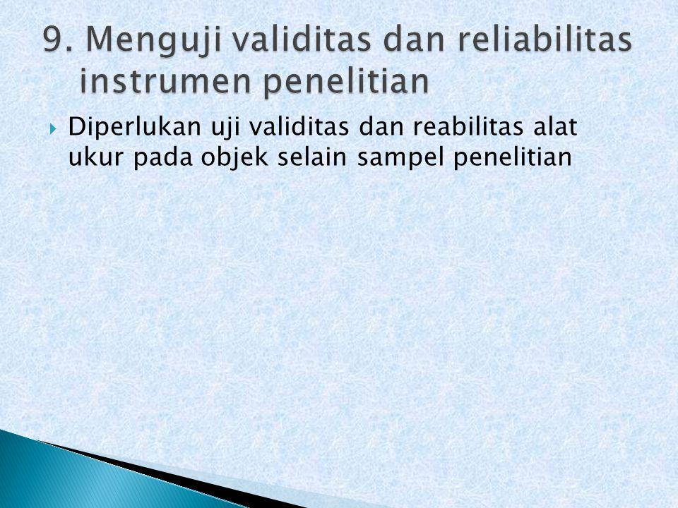  Diperlukan uji validitas dan reabilitas alat ukur pada objek selain sampel penelitian