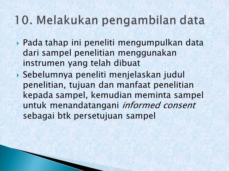  Pada tahap ini peneliti mengumpulkan data dari sampel penelitian menggunakan instrumen yang telah dibuat  Sebelumnya peneliti menjelaskan judul penelitian, tujuan dan manfaat penelitian kepada sampel, kemudian meminta sampel untuk menandatangani informed consent sebagai btk persetujuan sampel