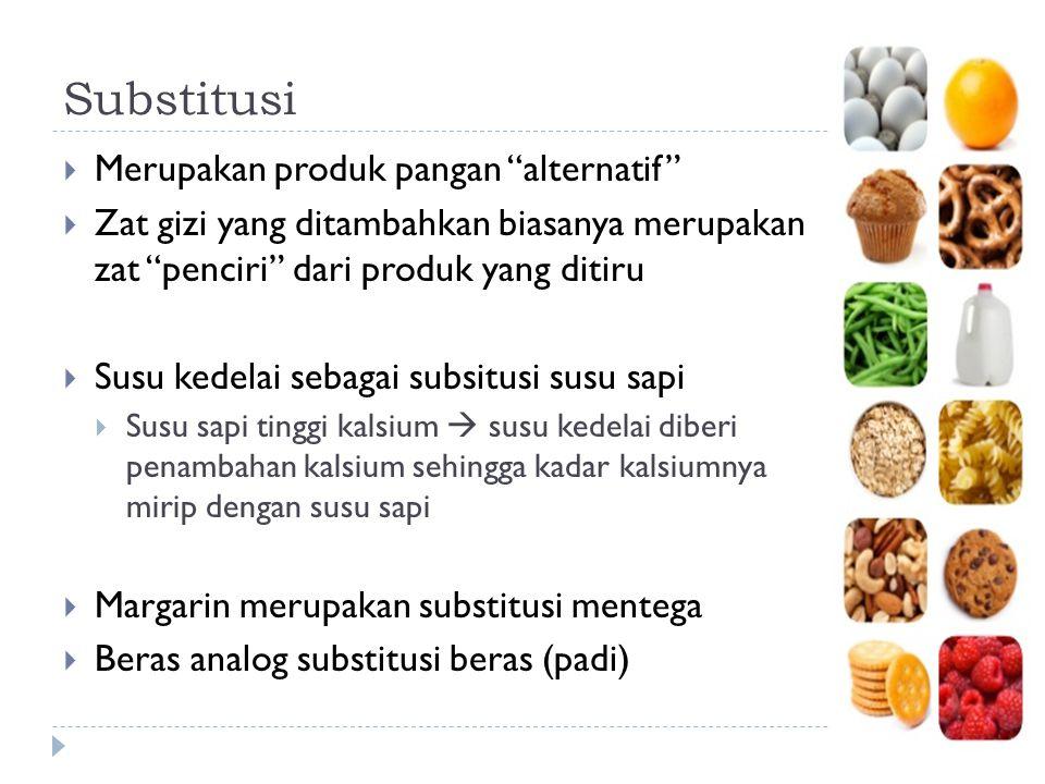 """Substitusi  Merupakan produk pangan """"alternatif""""  Zat gizi yang ditambahkan biasanya merupakan zat """"penciri"""" dari produk yang ditiru  Susu kedelai"""