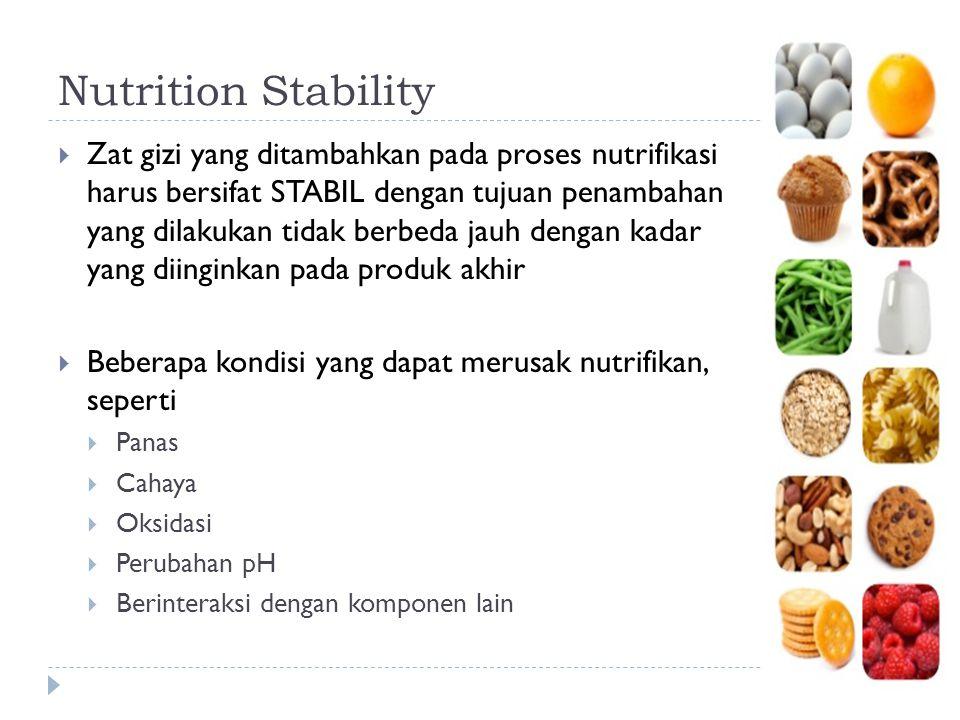 Nutrition Stability  Zat gizi yang ditambahkan pada proses nutrifikasi harus bersifat STABIL dengan tujuan penambahan yang dilakukan tidak berbeda ja