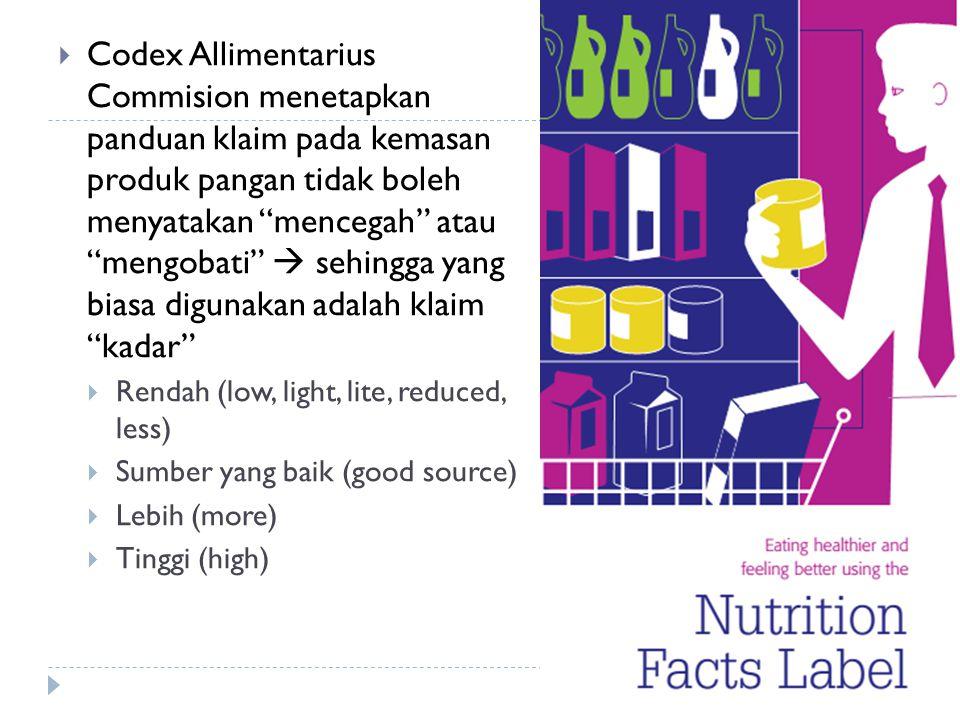""" Codex Allimentarius Commision menetapkan panduan klaim pada kemasan produk pangan tidak boleh menyatakan """"mencegah"""" atau """"mengobati""""  sehingga yang"""