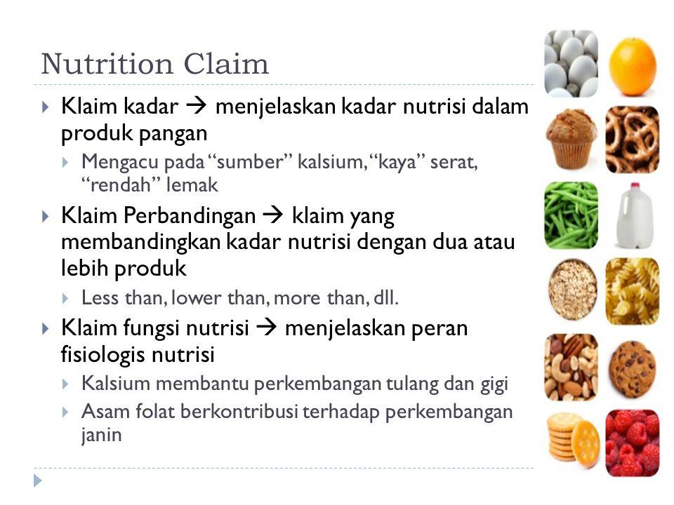 "Nutrition Claim  Klaim kadar  menjelaskan kadar nutrisi dalam produk pangan  Mengacu pada ""sumber"" kalsium, ""kaya"" serat, ""rendah"" lemak  Klaim Pe"