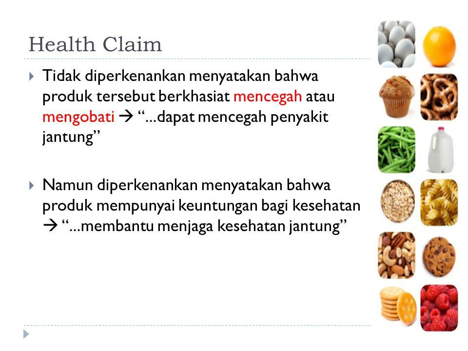 """Health Claim  Tidak diperkenankan menyatakan bahwa produk tersebut berkhasiat mencegah atau mengobati  """"...dapat mencegah penyakit jantung""""  Namun"""