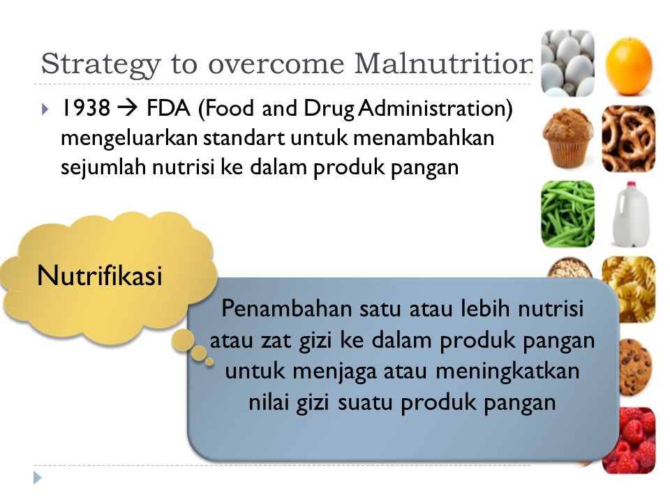 Strategy to overcome Malnutrition  1938  FDA (Food and Drug Administration) mengeluarkan standart untuk menambahkan sejumlah nutrisi ke dalam produk