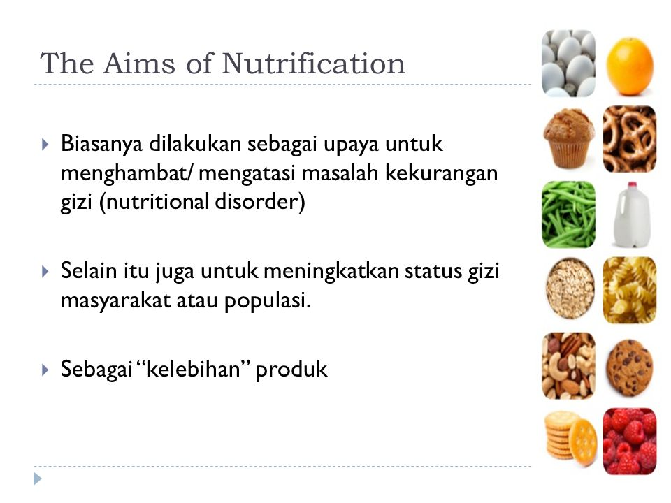 The Aims of Nutrification  Biasanya dilakukan sebagai upaya untuk menghambat/ mengatasi masalah kekurangan gizi (nutritional disorder)  Selain itu j