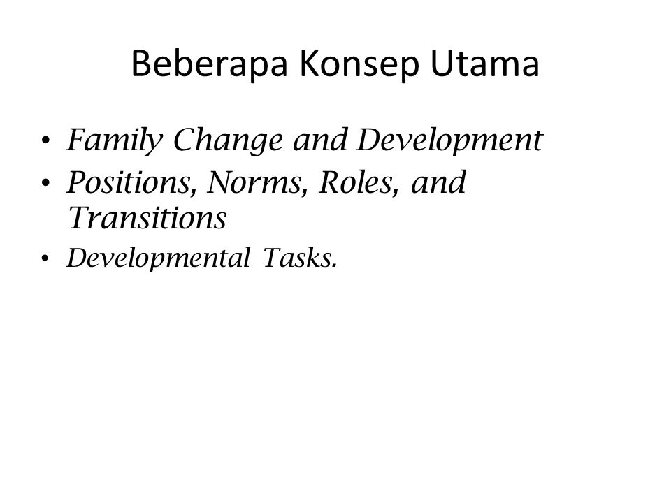 Beberapa Konsep Utama Family Change and Development Positions, Norms, Roles, and Transitions Developmental Tasks.