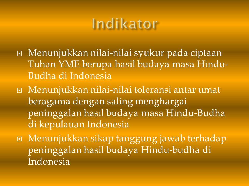  Menunjukkan sikap peduli terhadap peninggalan hasil budaya Hindu-Budha di Indonesia  Menunjukkan sikap jujur dalam mengerjakan tugas- tugas dari pembelajaran sejarah  Menunjukkan sikap tanggungjawab dalam mengerjakan tugas-tugas dari pembelajaran sejarah  Menganalisis berbagai teori tentang proses masuk dan perkembangan agama dan kebudayaan Hindu-Buddha di kepulauan Indonesia