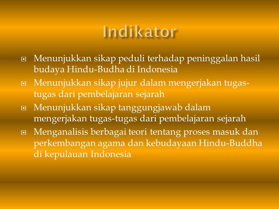  Menunjukkan sikap peduli terhadap peninggalan hasil budaya Hindu-Budha di Indonesia  Menunjukkan sikap jujur dalam mengerjakan tugas- tugas dari pe