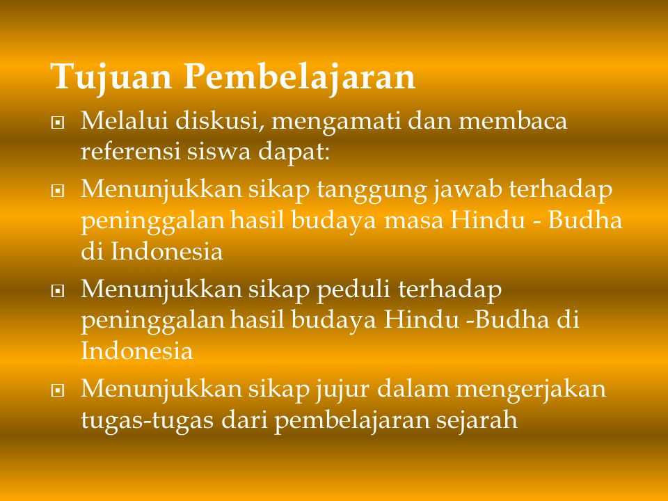 Menjelaskan proses masuknya agama Hindhu dan Buddha di kepulauan Indonesia  Membandingkan teori- teori masuknya agama Hindhu dan Buddha di kepulauan Indonesia, sehingga peserta didik dapat memahami berbagai teori tentang proses masuk dan perkembangan agama dan kebudayaan Hindu- Buddha di kepulauan Indonesia  Menganalisis relevansi teori dengan kondisi masyarakat di kepulauan Indonesia