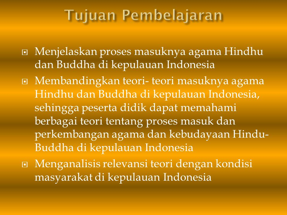  Menjelaskan proses masuknya agama Hindhu dan Buddha di kepulauan Indonesia  Membandingkan teori- teori masuknya agama Hindhu dan Buddha di kepulaua