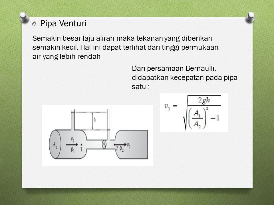 O Pipa Venturi Semakin besar laju aliran maka tekanan yang diberikan semakin kecil. Hal ini dapat terlihat dari tinggi permukaan air yang lebih rendah