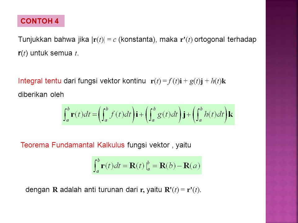 CONTOH 4 Tunjukkan bahwa jika | r(t)| = c (konstanta), maka r'(t) ortogonal terhadap r( t ) untuk semua t. Integral tentu dari fungsi vektor kontinu r