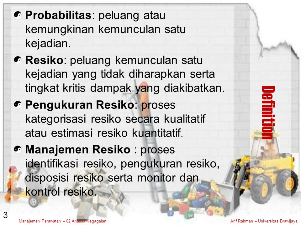 Manajemen Perawatan – 02 Analisa KegagalanArif Rahman – Universitas Brawijaya Definition Reliability: The probability that an item will perform its intended function for a specified mission profile.