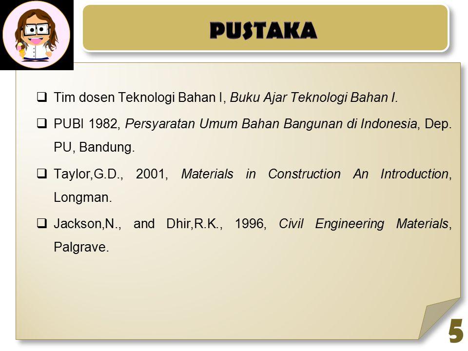 4  Sifat-sifat dasar bahan konstruksi  Teknologi kayu  Teknologi baja dan logam lainnya  Teknologi beton  Struktur pasangan (bata, batako)  Bahan bitumen (aspal)  Bahan galian (batuan, tanah)  Bahan konstruksi lain (polimer, kaca)
