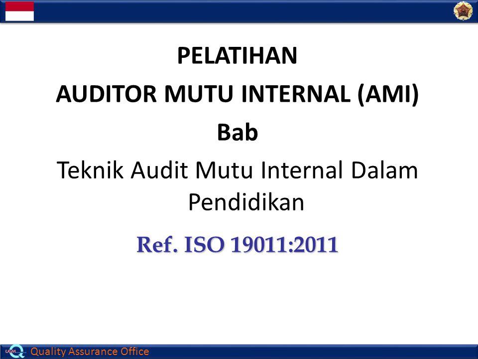 Quality Assurance Office PELATIHAN AUDITOR MUTU INTERNAL (AMI) Bab Teknik Audit Mutu Internal Dalam Pendidikan Ref. ISO 19011:2011
