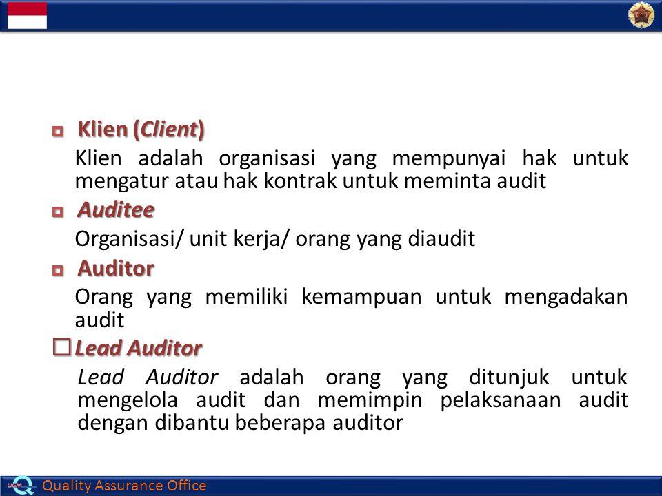 Quality Assurance Office  Klien (Client) Klien adalah organisasi yang mempunyai hak untuk mengatur atau hak kontrak untuk meminta audit  Auditee Org