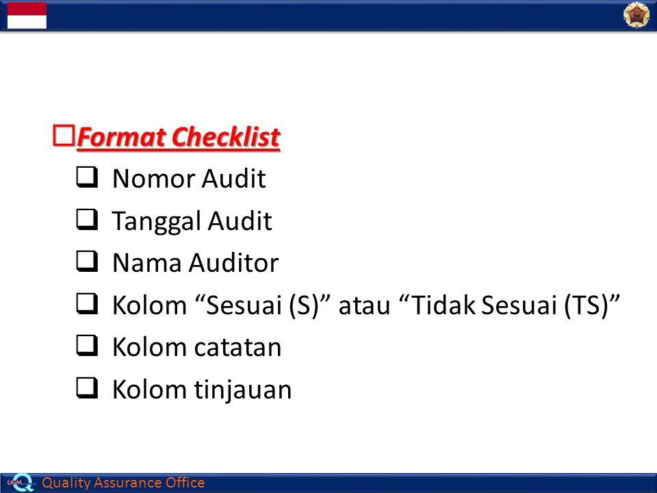 "Quality Assurance Office  Format Checklist  Nomor Audit  Tanggal Audit  Nama Auditor  Kolom ""Sesuai (S)"" atau ""Tidak Sesuai (TS)""  Kolom catatan"