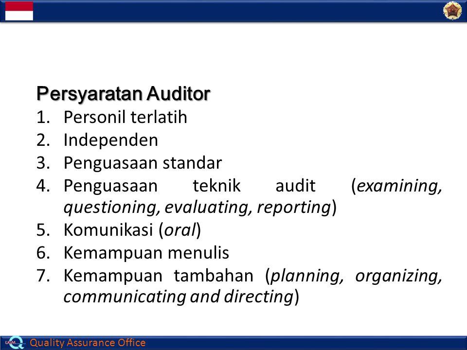 Quality Assurance Office Persyaratan Auditor 1.Personil terlatih 2.Independen 3.Penguasaan standar 4.Penguasaan teknik audit (examining, questioning,