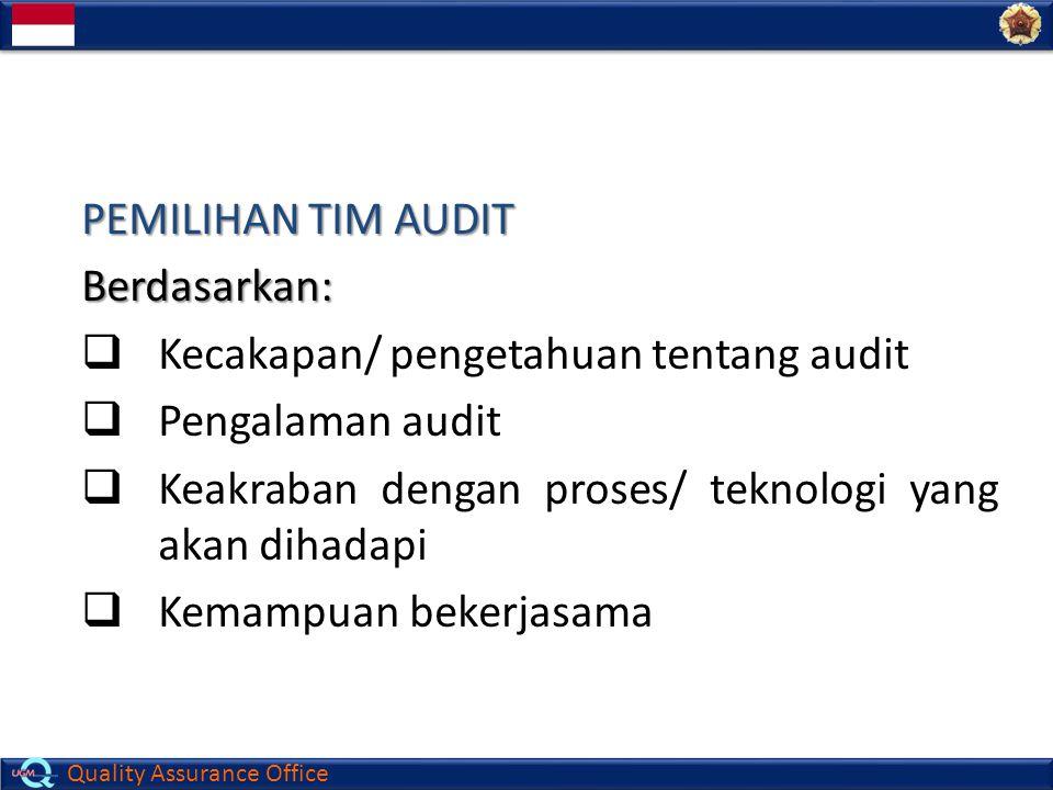 Quality Assurance Office PEMILIHAN TIM AUDIT Berdasarkan:  Kecakapan/ pengetahuan tentang audit  Pengalaman audit  Keakraban dengan proses/ teknolo