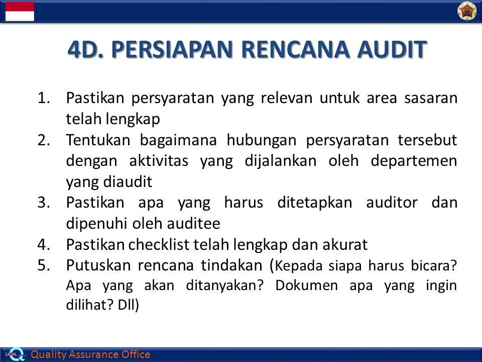 Quality Assurance Office 4D. PERSIAPAN RENCANA AUDIT 1.Pastikan persyaratan yang relevan untuk area sasaran telah lengkap 2.Tentukan bagaimana hubunga