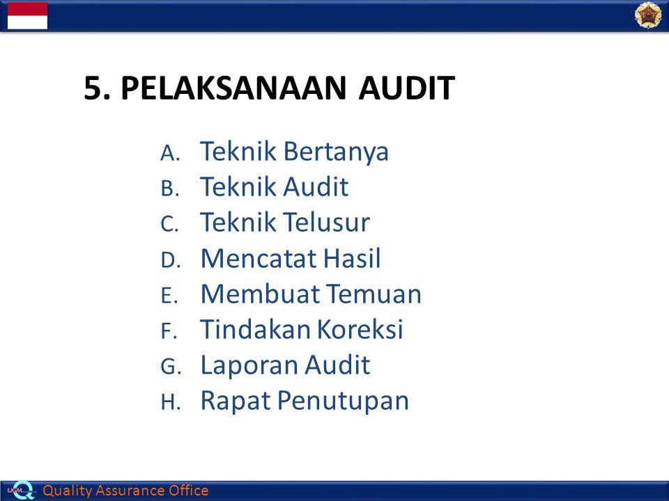 Quality Assurance Office 5. PELAKSANAAN AUDIT A. Teknik Bertanya B. Teknik Audit C. Teknik Telusur D. Mencatat Hasil E. Membuat Temuan F. Tindakan Kor